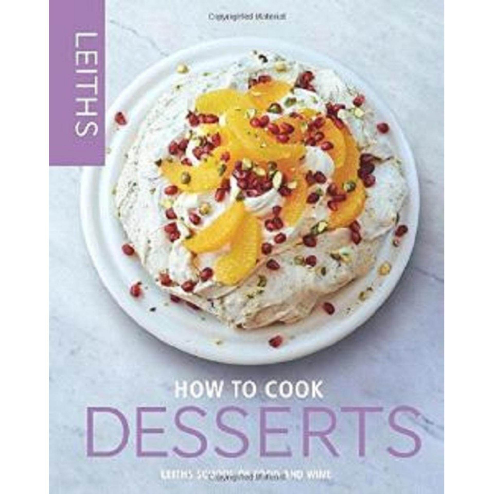 How To Cook Desserts  ISBN: 9781849495509 Author By :  Leith's School of Food and Wine