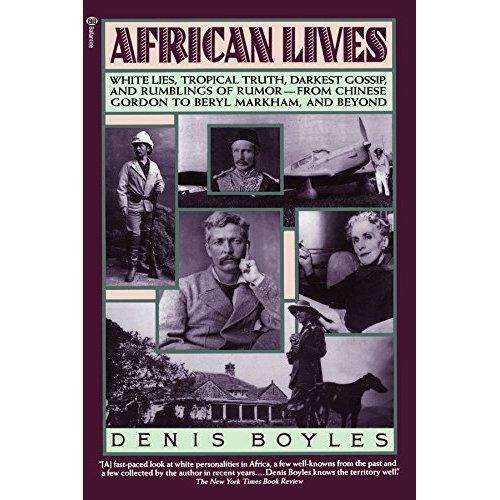 African Lives: White Lies Tropical Truth Darkest Gossip and Rumblings of Rumor from Chinese Gordon to Beryl Markham and Beyond - intl