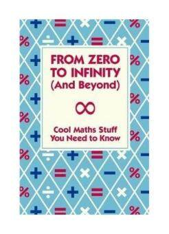 From Zero to Infinity (and Beyond): Cool Maths Stuff You Need to Know