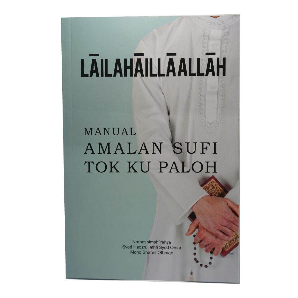Lailahaillaallah Manual Amalan Sufi Tok Ku Paloh oleh Norhashimah Yahya, Syed Hadzrullathfi Syed Omar, Mohd Shahril Othman - PENERBIT UNISZA