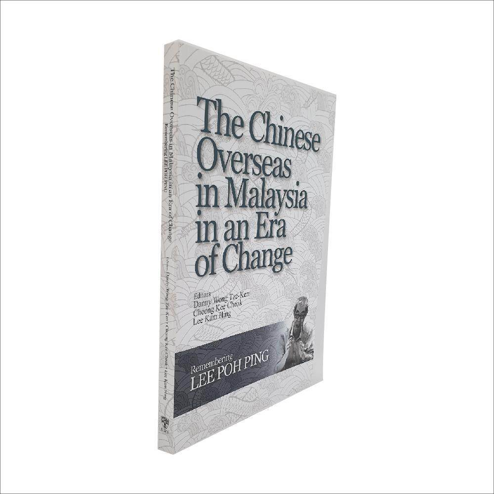The Chinese Overseas in Malaysia in an Era of Change: Remembering Lee Poh Ping. Edited by Danny Wong Tze-Ken, Cheong Kee Cheok, and Lee Kam Hing. Published by The University of Malaya Press