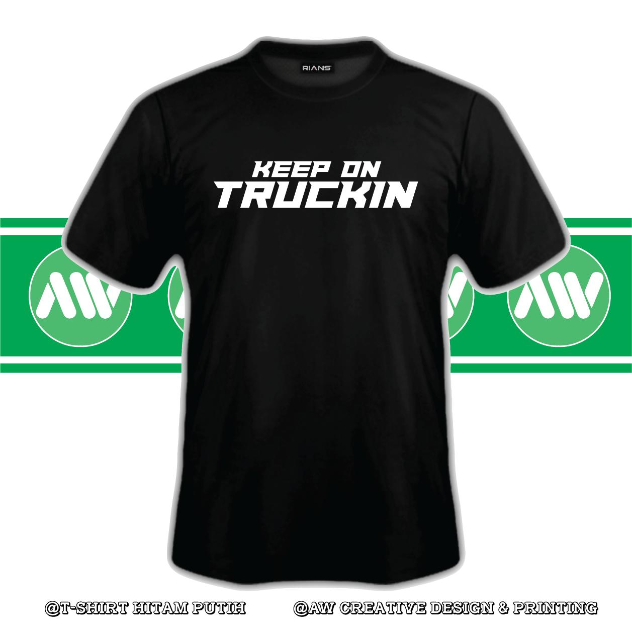T-Shirt KEEP ON TRUCKIN Abang lori 100% Cotton Baju Tshirt Black White Hitam Putih Bossku
