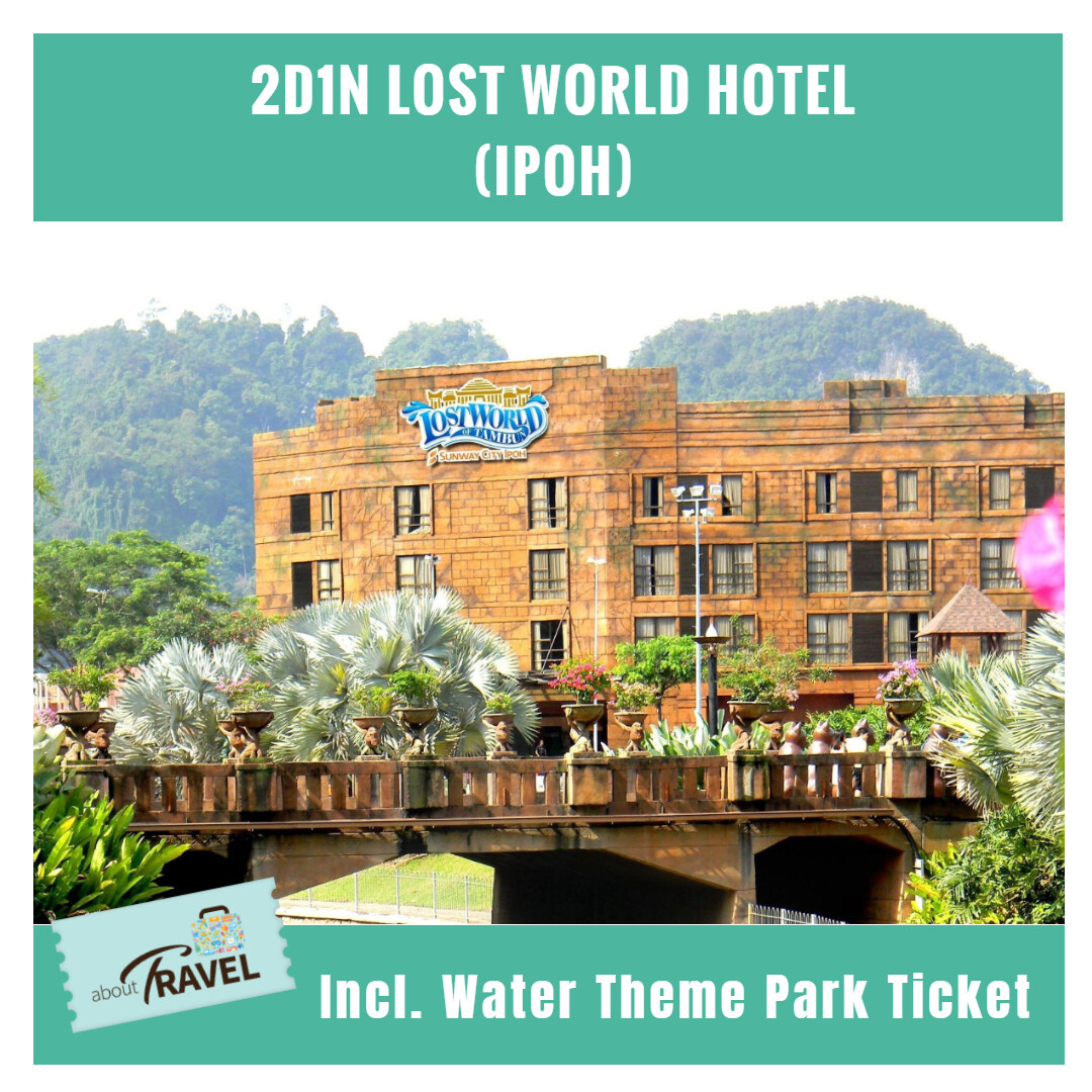 [Hotel Stay/Package] 2D1N Sunway Lost World Hotel FREE Sunway Lost World of Tambun Water Theme Park + Hot Spring Night Park Entrance Ticket + Breakfast (Ipoh) Travel Period: Super Peak Season