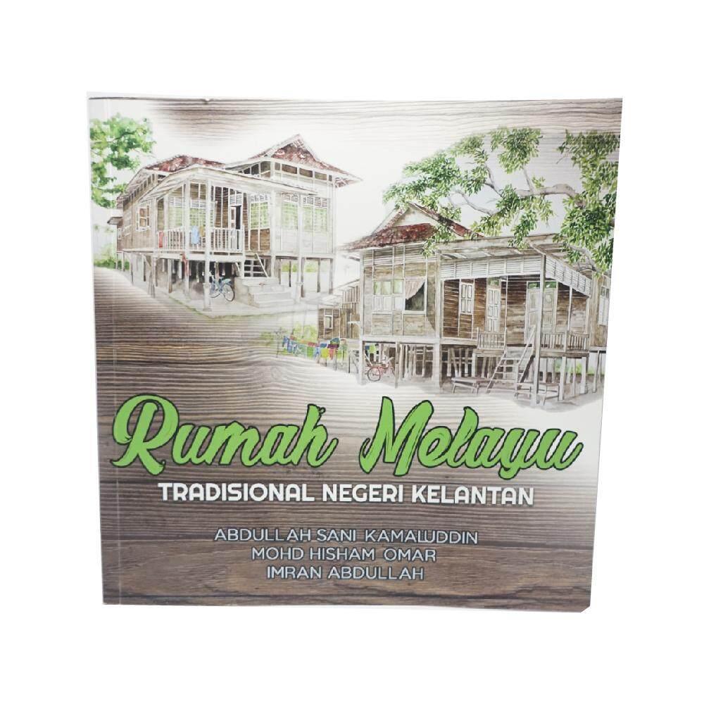 Rumah Melayu Tradisional Negeri Kelantan. Abdullah Sani Kamaluddin, Mohd Hisham Omar, Imran Abdullah - PENERBIT UNISZA