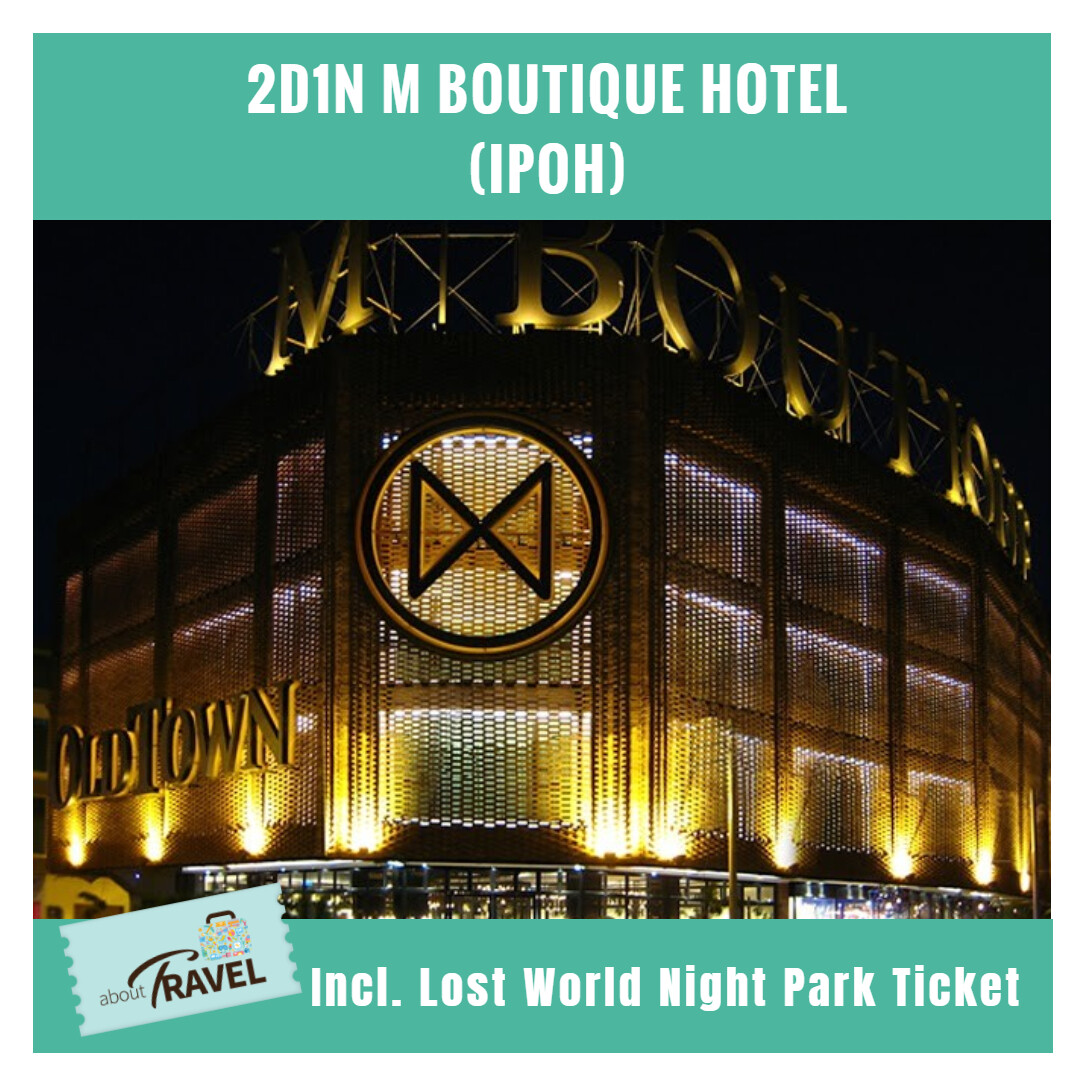 [Hotel Stay/Package] 2D1N M Boutique Hotel FREE Sunway Lost World of Tambun Hot Spring Night Park Entrance Ticket + Breakfast (Ipoh)