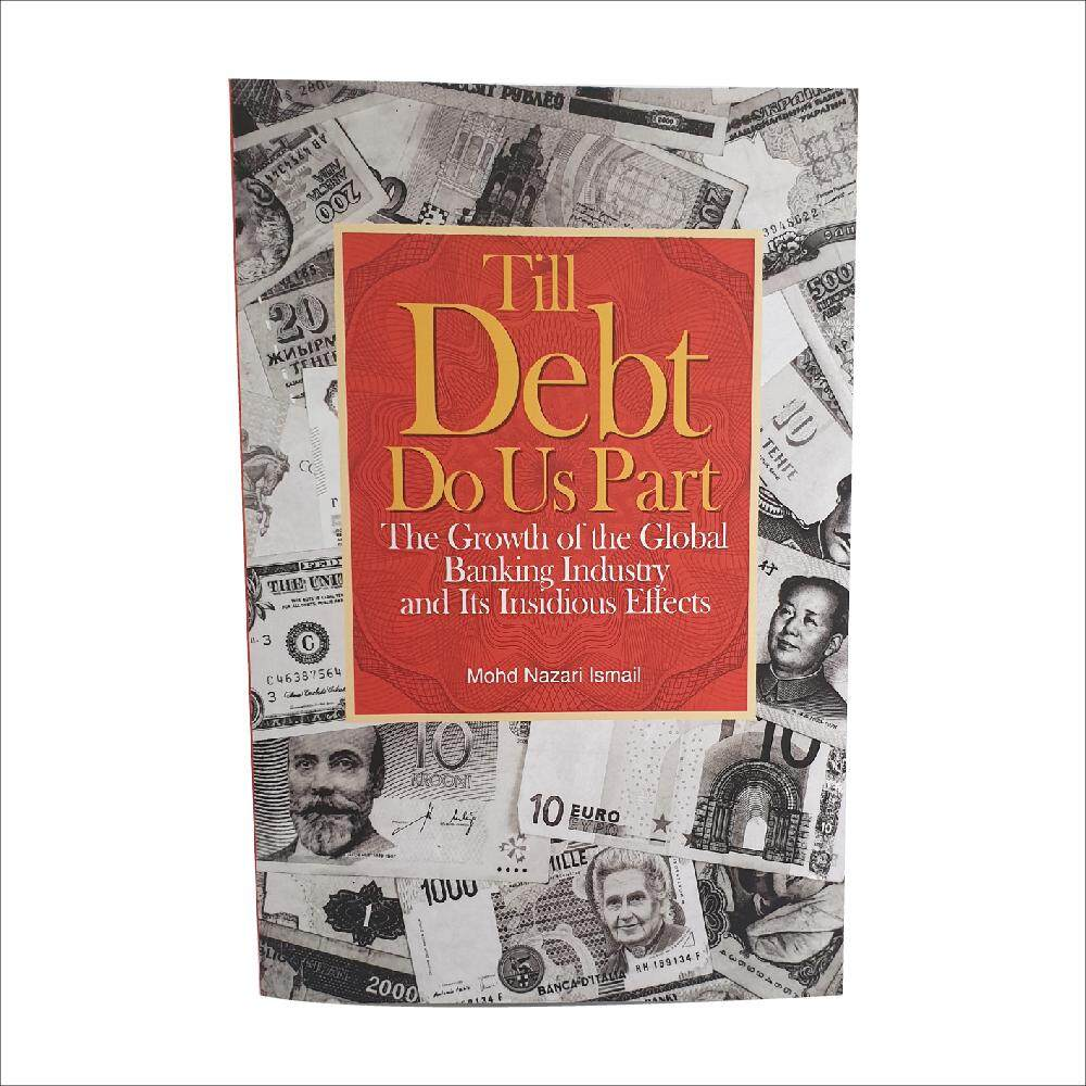 Till Debt Do Us Part : The Growth of the Global Banking Industry and Its Insidious Effects by Mohd Nazari Ismail. Published by The University of Malaya Press
